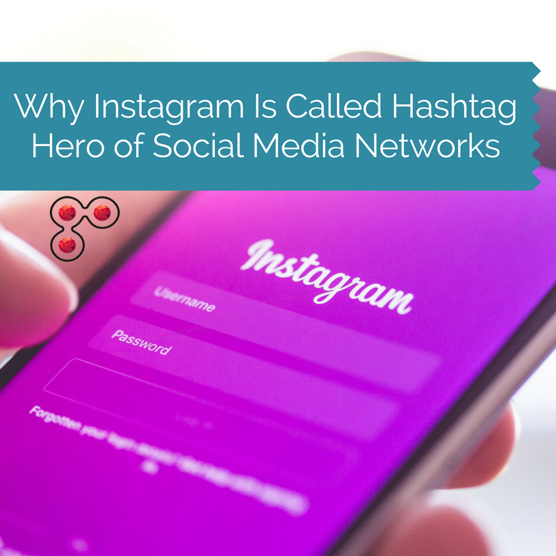 Why Instagram Is Called Hashtag Hero of Social Media Networks