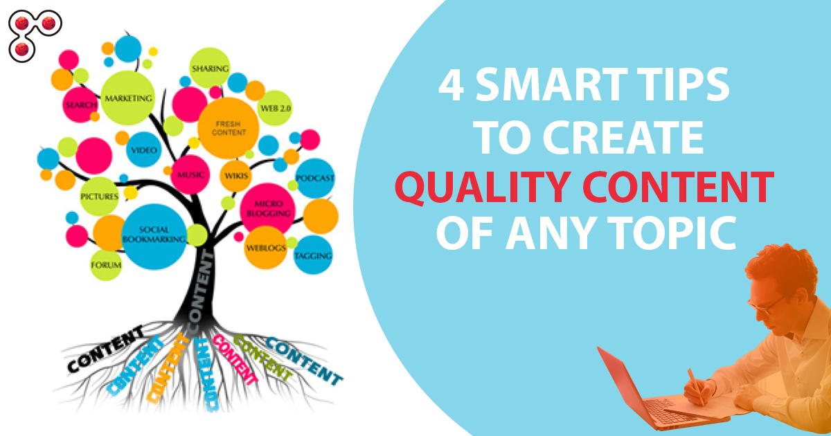 4 Smart Tips to Create Quality Content of any Topic
