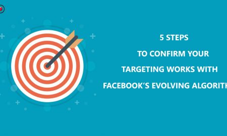 5 Steps to confirm Your Targeting Works With Facebook's Evolving Algorithm
