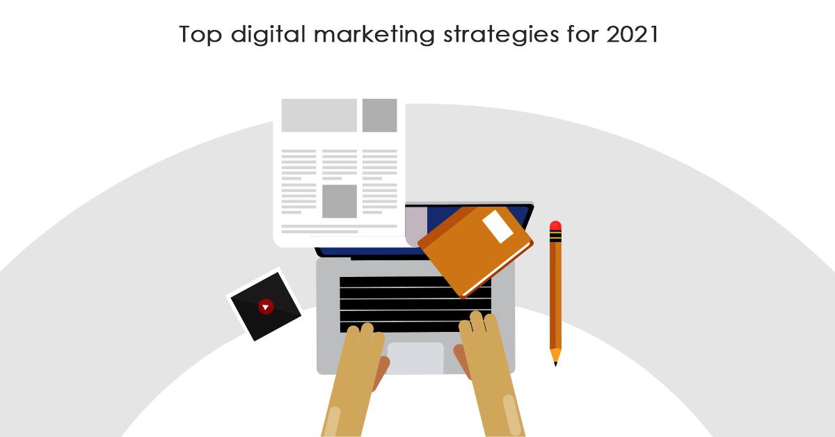 Top digital marketing strategies for 2021