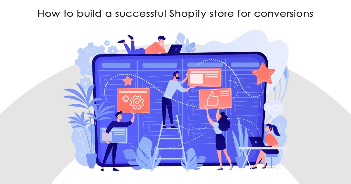 How to build a successful Shopify store for conversions
