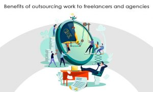 Benefits of outsourcing work to freelancers and agencies