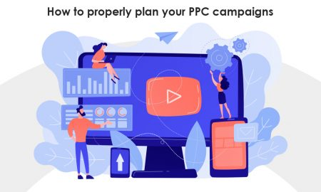 How To Properly Plan Your PPC Campaigns
