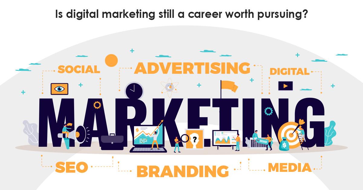 Is digital marketing still a career worth pursuing