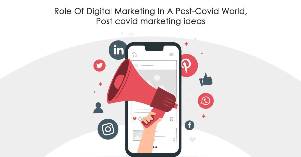Role Of Digital Marketing In A Post-Covid World, Post covid marketing ideas
