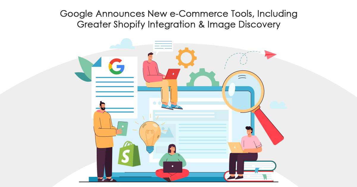 Google Unveils New e-Commerce Tools, Including Enhanced Shopify Integration & Image Discovery